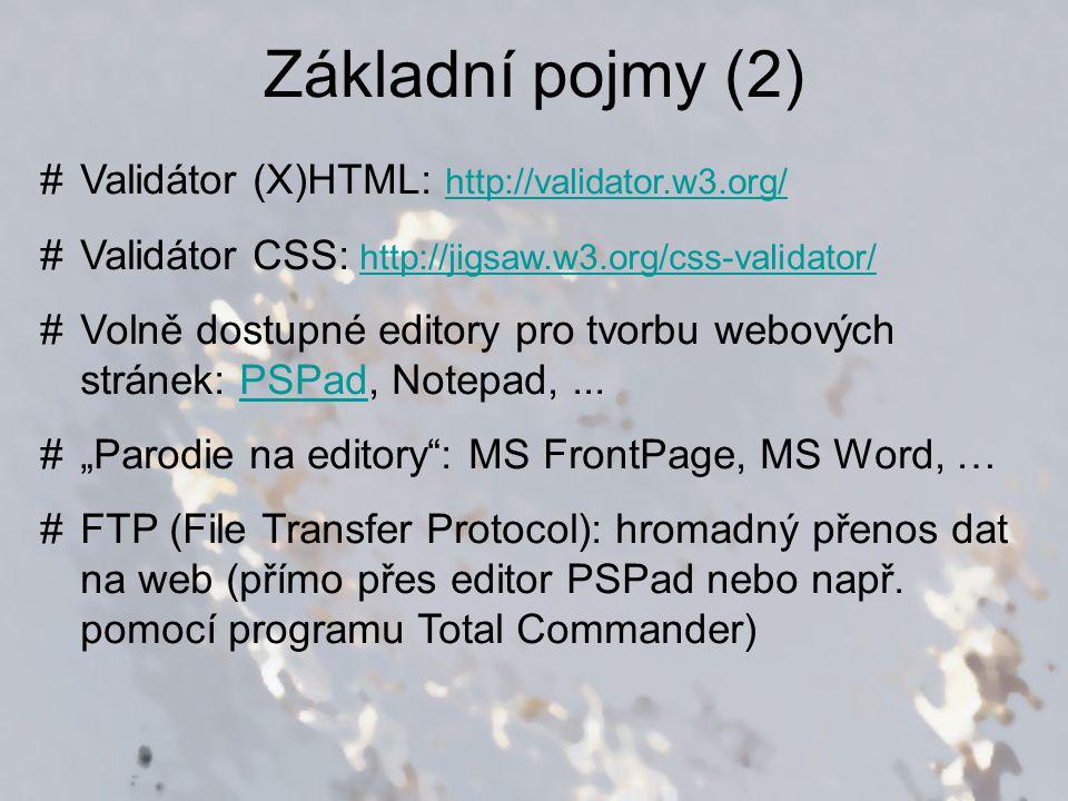 Základní pojmy (2) Validátor (X)HTML: http://validator.w3.org/