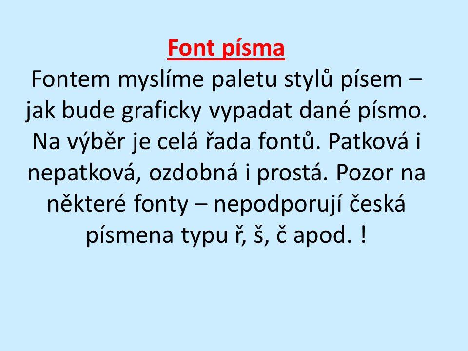 Font písma Fontem myslíme paletu stylů písem – jak bude graficky vypadat dané písmo.