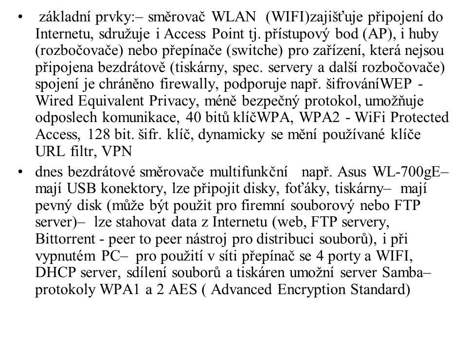 základní prvky:– směrovač WLAN (WIFI)zajišťuje připojení do Internetu, sdružuje i Access Point tj. přístupový bod (AP), i huby (rozbočovače) nebo přepínače (switche) pro zařízení, která nejsou připojena bezdrátově (tiskárny, spec. servery a další rozbočovače) spojení je chráněno firewally, podporuje např. šifrováníWEP - Wired Equivalent Privacy, méně bezpečný protokol, umožňuje odposlech komunikace, 40 bitů klíčWPA, WPA2 - WiFi Protected Access, 128 bit. šifr. klíč, dynamicky se mění používané klíče URL filtr, VPN