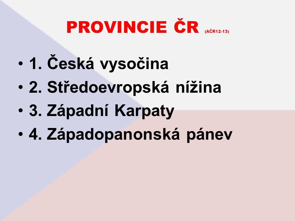 PROVINCIE ČR (AČR12-13) 1. Česká vysočina. 2. Středoevropská nížina.