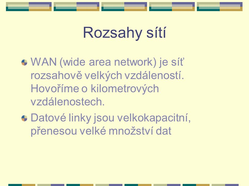 Rozsahy sítí WAN (wide area network) je síť rozsahově velkých vzdáleností. Hovoříme o kilometrových vzdálenostech.