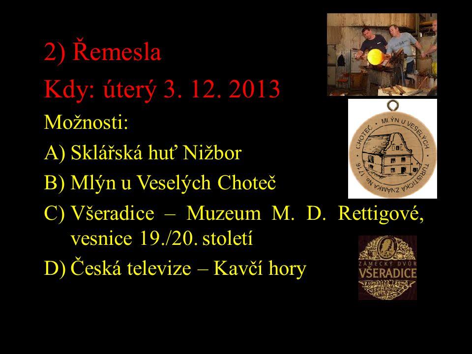 2) 2) Řemesla Kdy: úterý 3. 12. 2013 Možnosti: Sklářská huť Nižbor