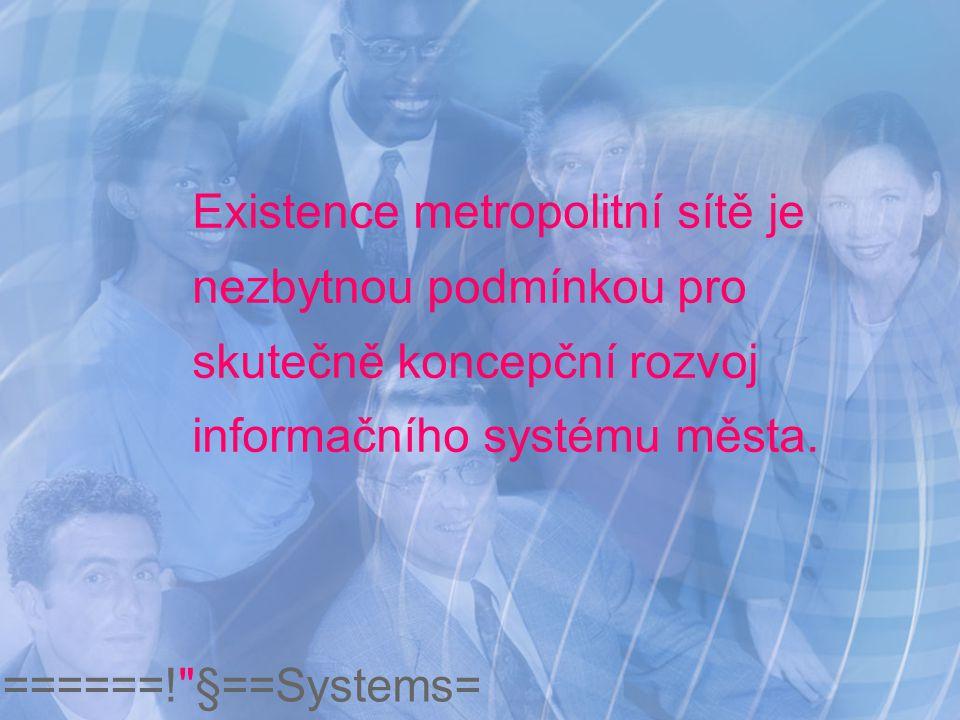 Existence metropolitní sítě je nezbytnou podmínkou pro skutečně koncepční rozvoj informačního systému města.