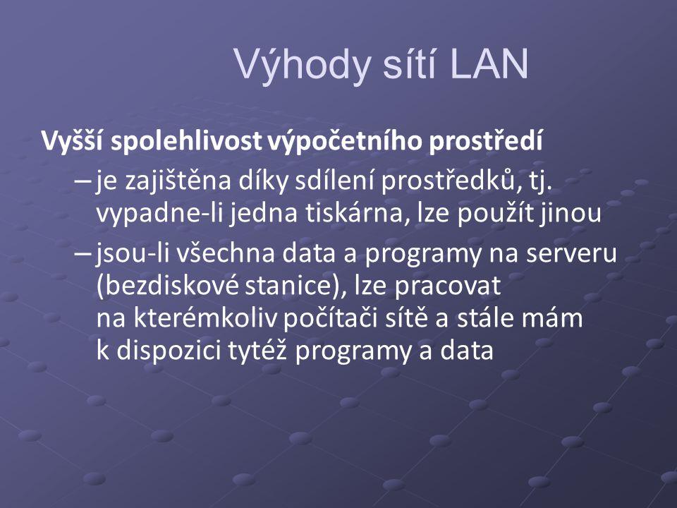 Výhody sítí LAN Vyšší spolehlivost výpočetního prostředí
