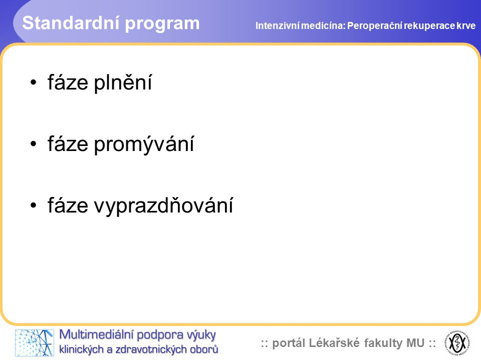fáze plnění fáze promývání fáze vyprazdňování Standardní program