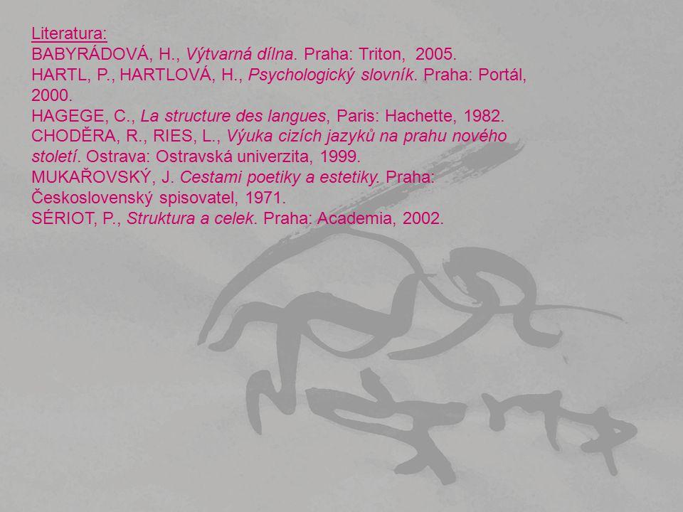 Literatura: BABYRÁDOVÁ, H., Výtvarná dílna. Praha: Triton, 2005. HARTL, P., HARTLOVÁ, H., Psychologický slovník. Praha: Portál, 2000.