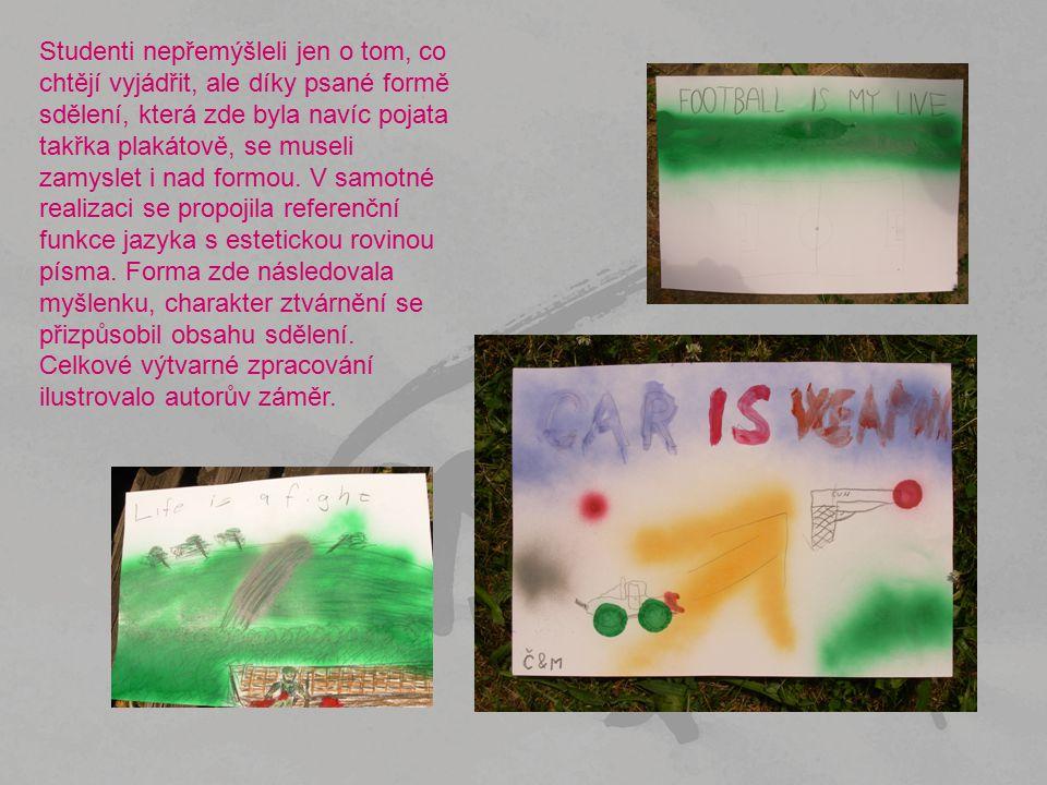 Studenti nepřemýšleli jen o tom, co chtějí vyjádřit, ale díky psané formě sdělení, která zde byla navíc pojata takřka plakátově, se museli zamyslet i nad formou.
