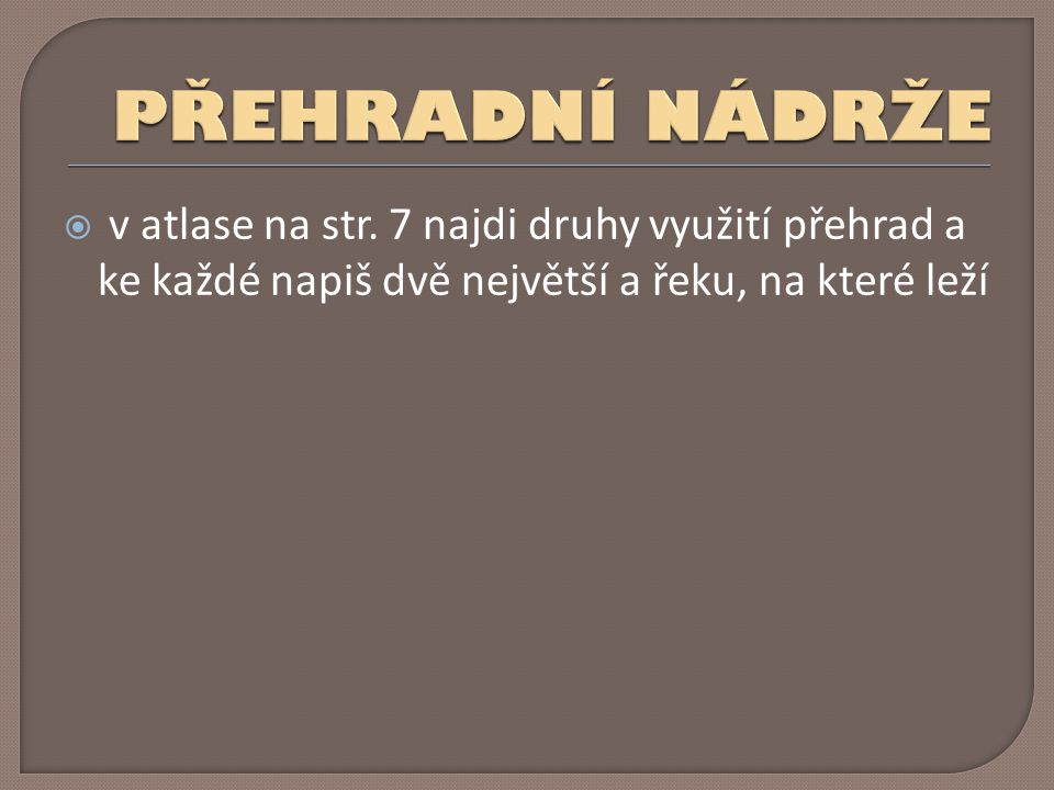 PŘEHRADNÍ NÁDRŽE v atlase na str.