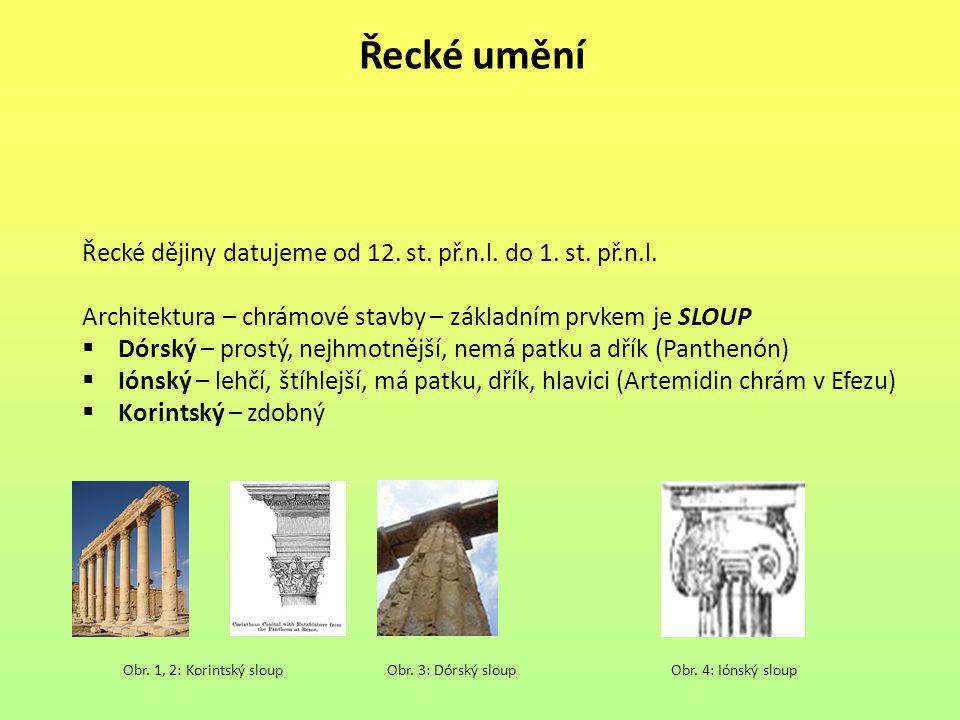 Řecké umění Řecké dějiny datujeme od 12. st. př.n.l. do 1. st. př.n.l.