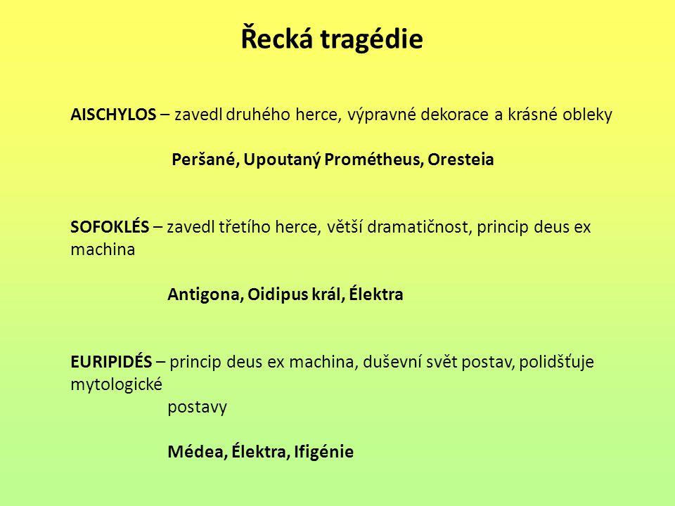 Řecká tragédie AISCHYLOS – zavedl druhého herce, výpravné dekorace a krásné obleky. Peršané, Upoutaný Prométheus, Oresteia.