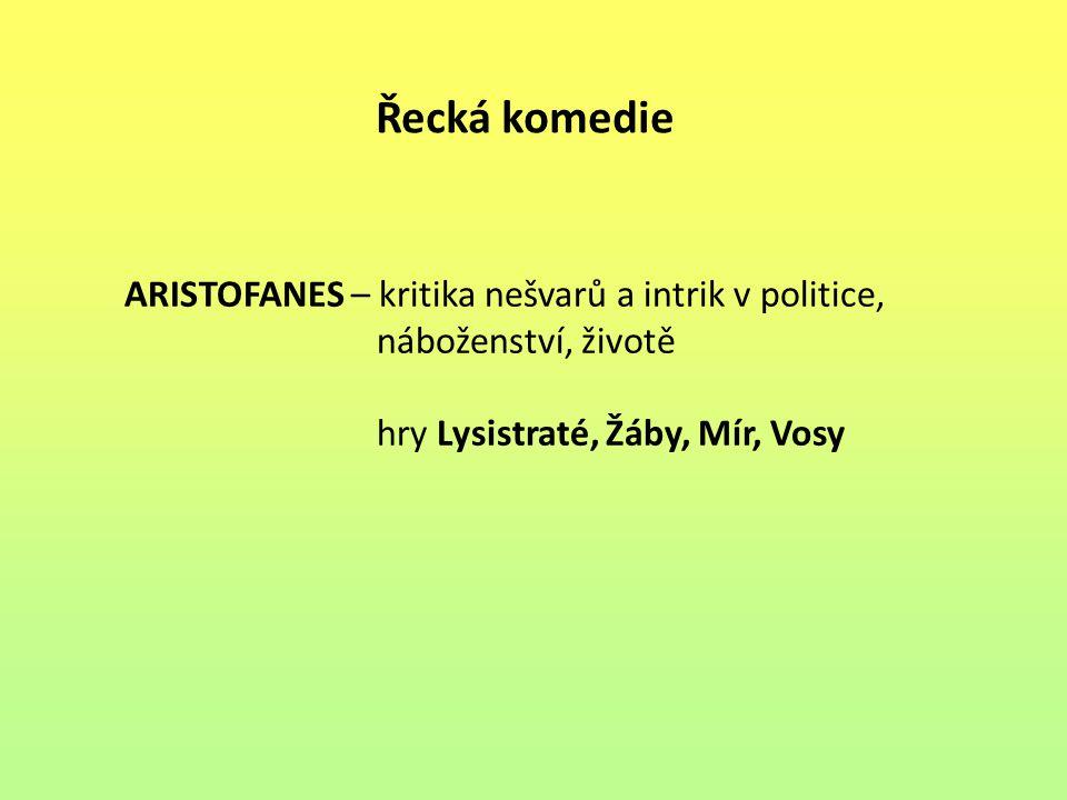 Řecká komedie ARISTOFANES – kritika nešvarů a intrik v politice,