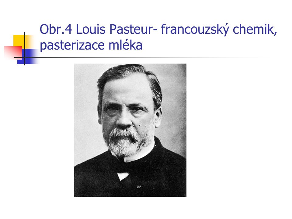Obr.4 Louis Pasteur- francouzský chemik, pasterizace mléka