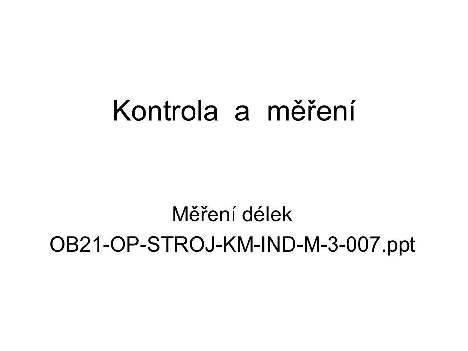 Měření délek OB21-OP-STROJ-KM-IND-M-3-007.ppt