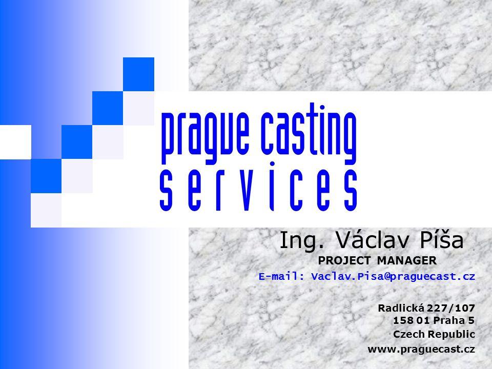 Ing. Václav Píša PROJECT MANAGER E-mail: Vaclav.Pisa@praguecast.cz
