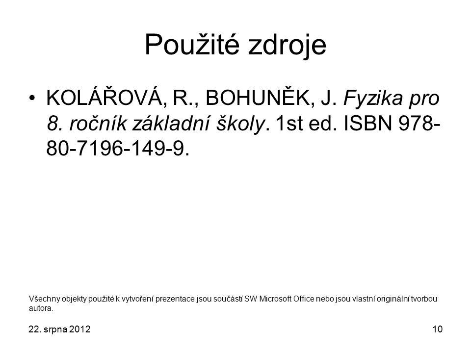 Použité zdroje KOLÁŘOVÁ, R., BOHUNĚK, J. Fyzika pro 8. ročník základní školy. 1st ed. ISBN 978-80-7196-149-9.