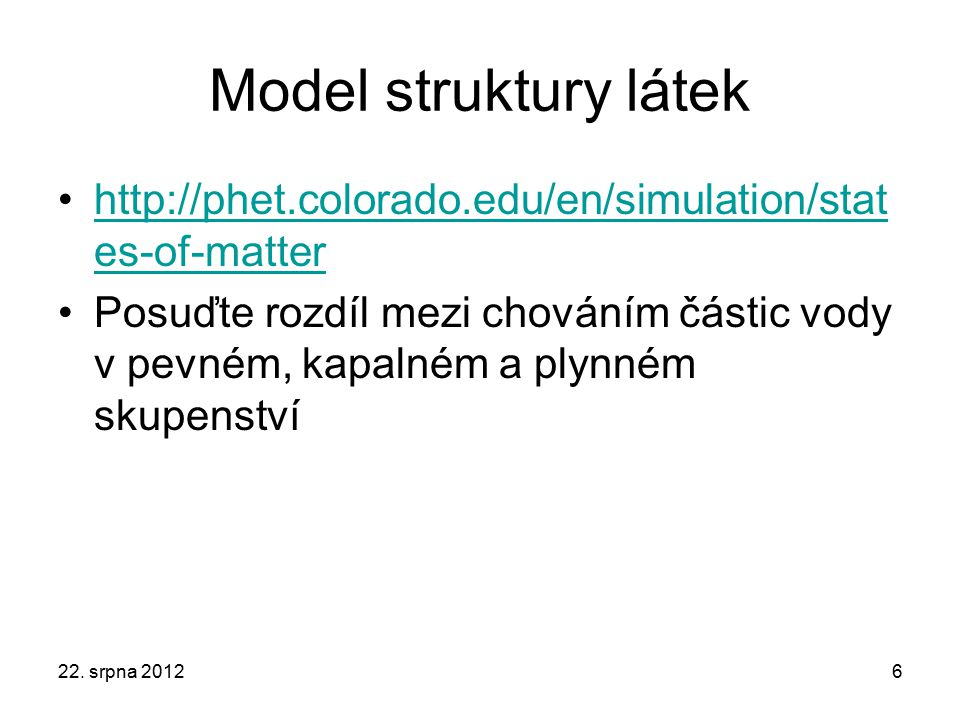 Model struktury látek http://phet.colorado.edu/en/simulation/states-of-matter.