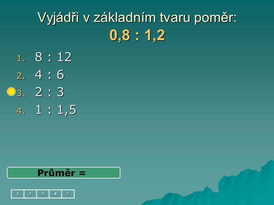 Vyjádři v základním tvaru poměr: 0,8 : 1,2