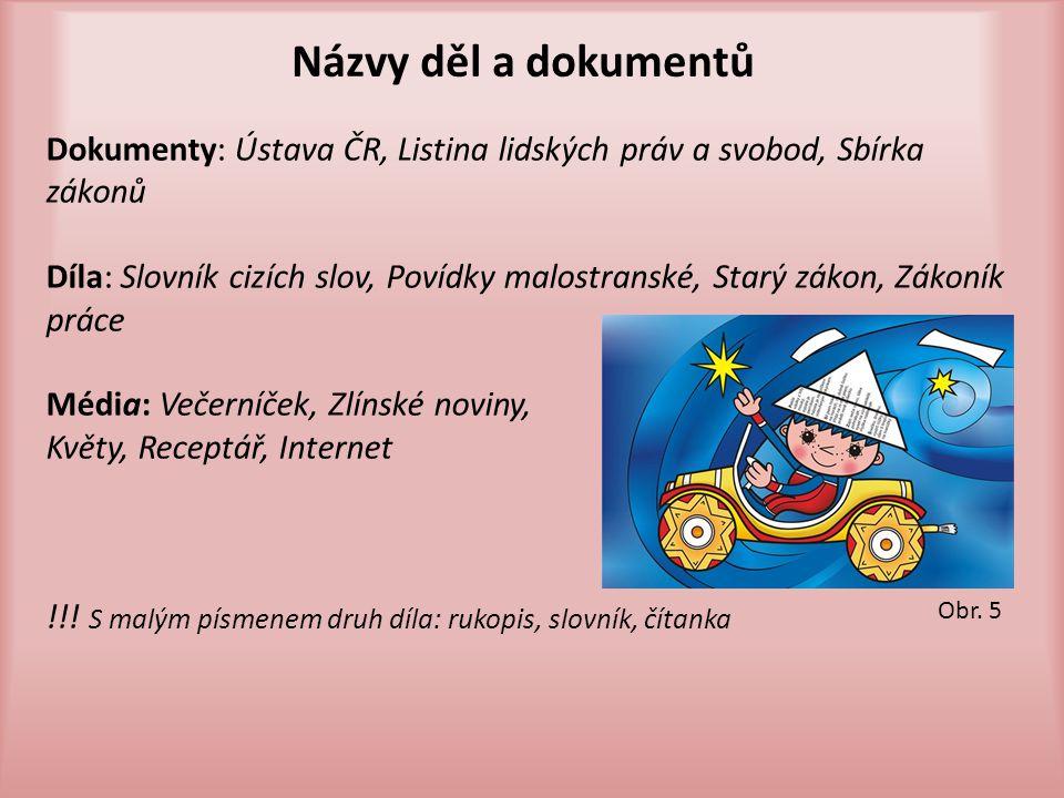 Názvy děl a dokumentů Dokumenty: Ústava ČR, Listina lidských práv a svobod, Sbírka zákonů.
