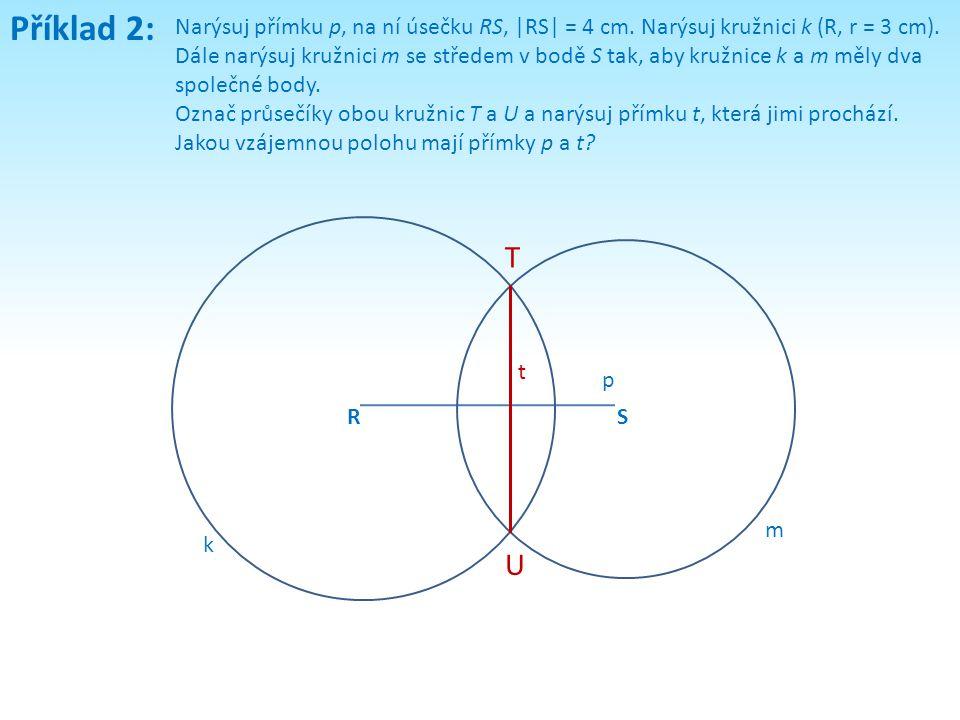 Příklad 2: Narýsuj přímku p, na ní úsečku RS, |RS| = 4 cm. Narýsuj kružnici k (R, r = 3 cm).