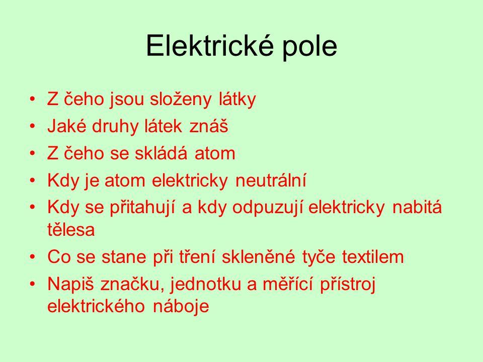 Elektrické pole Z čeho jsou složeny látky Jaké druhy látek znáš