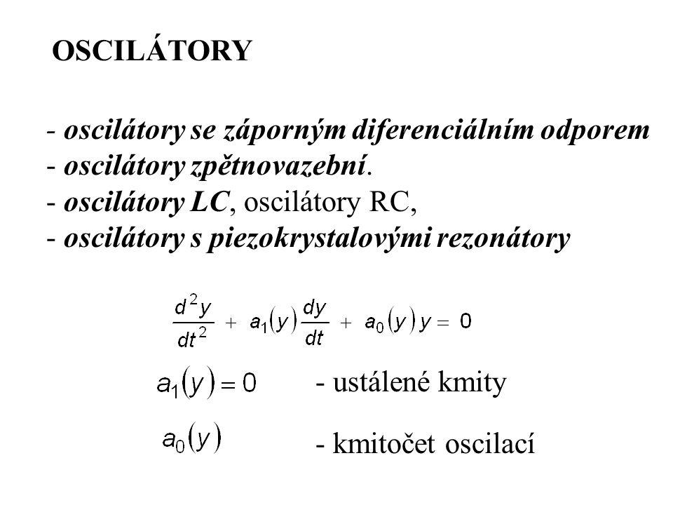 OSCILÁTORY - oscilátory se záporným diferenciálním odporem. - oscilátory zpětnovazební. oscilátory LC, oscilátory RC,