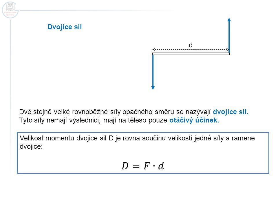 Dvojice sil d. Dvě stejně velké rovnoběžné síly opačného směru se nazývají dvojice sil.