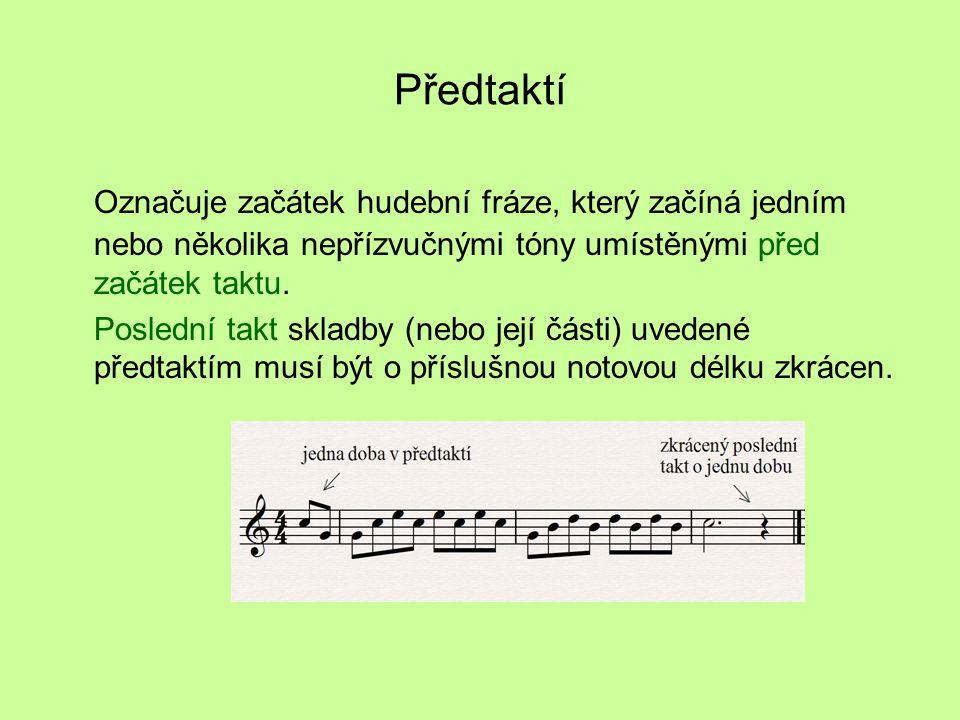 Předtaktí Označuje začátek hudební fráze, který začíná jedním nebo několika nepřízvučnými tóny umístěnými před začátek taktu.