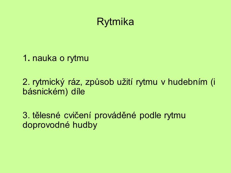 Rytmika 1. nauka o rytmu. 2. rytmický ráz, způsob užití rytmu v hudebním (i básnickém) díle.