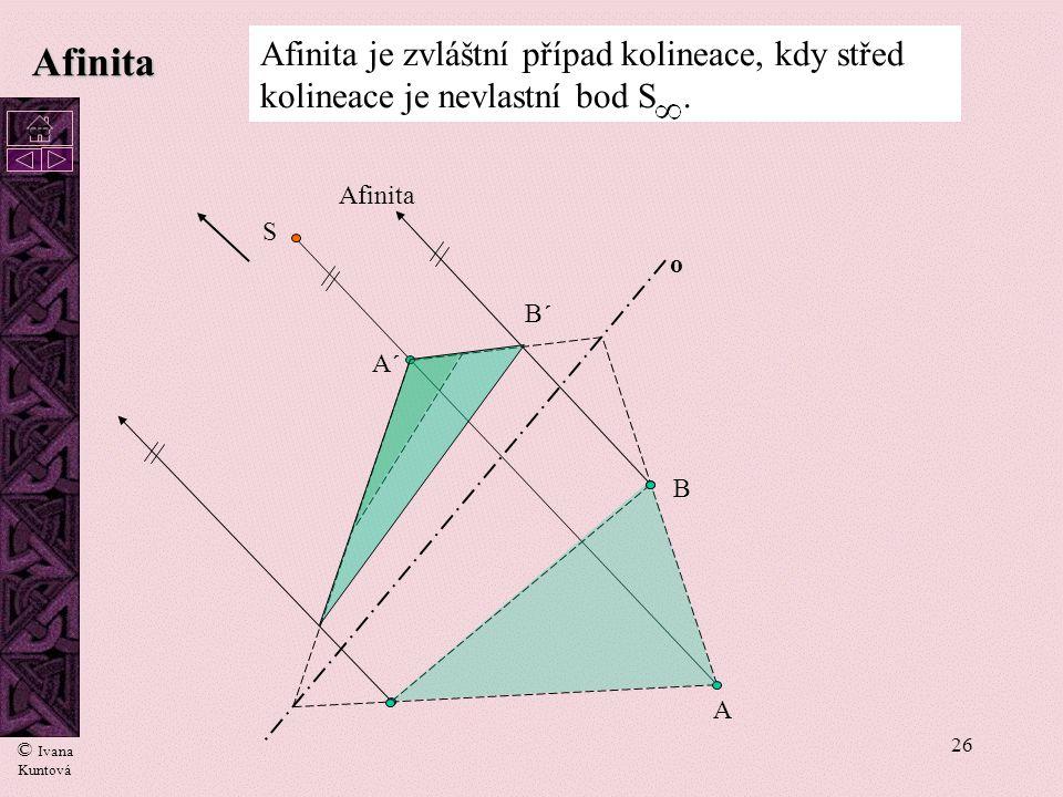 Afinita Afinita je zvláštní případ kolineace, kdy střed kolineace je nevlastní bod S . cc. Afinita.