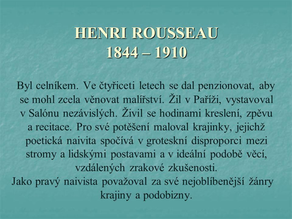 HENRI ROUSSEAU 1844 – 1910
