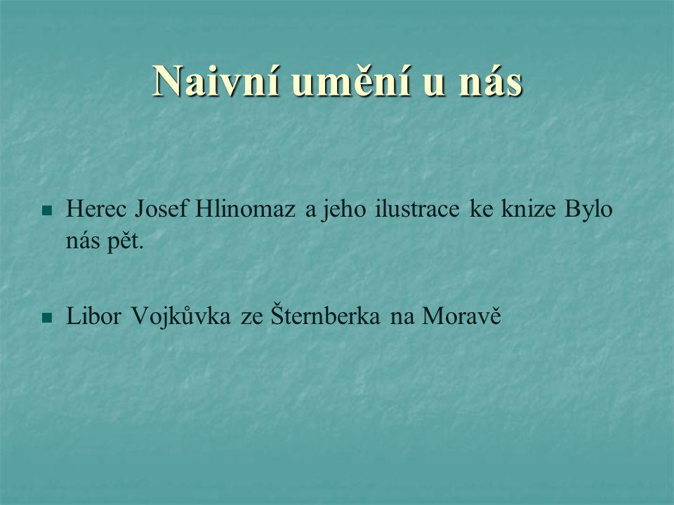 Naivní umění u nás Herec Josef Hlinomaz a jeho ilustrace ke knize Bylo nás pět.