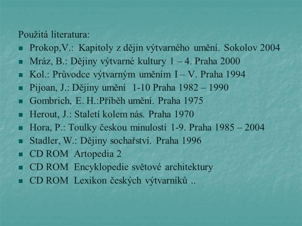 Použitá literatura: Prokop,V.: Kapitoly z dějin výtvarného umění. Sokolov 2004. Mráz, B.: Dějiny výtvarné kultury 1 – 4. Praha 2000.