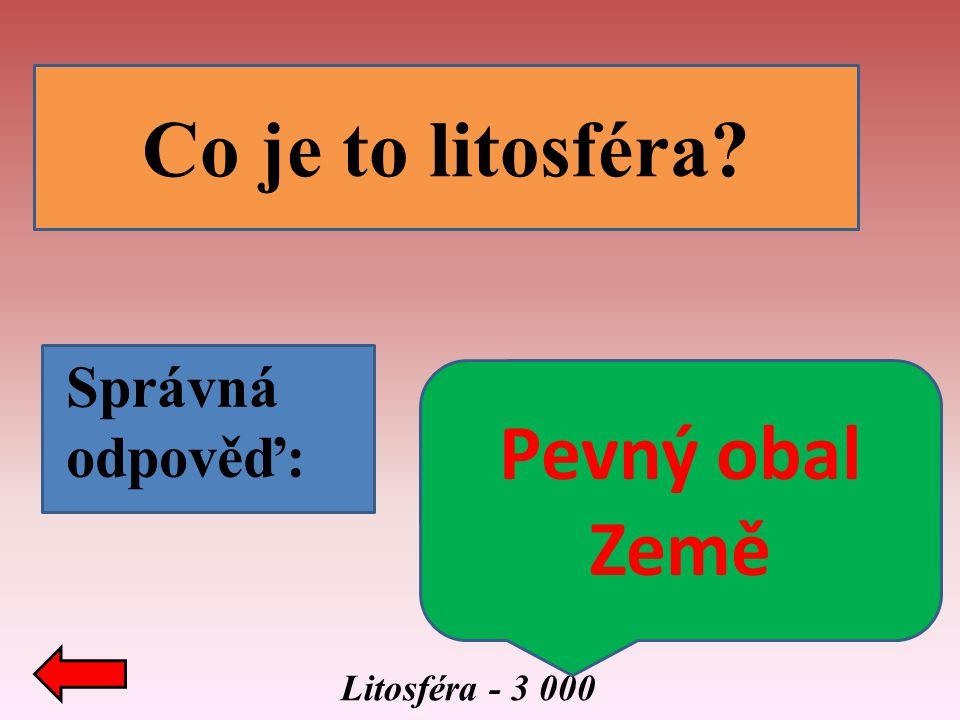 Co je to litosféra Správná odpověď: Pevný obal Země Litosféra - 3 000