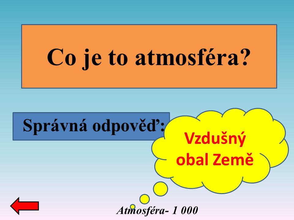 Co je to atmosféra Správná odpověď: Vzdušný obal Země