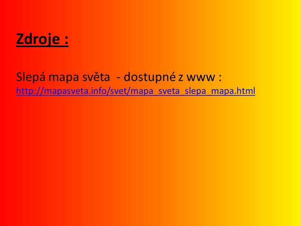 Zdroje : Slepá mapa světa - dostupné z www : http://mapasveta