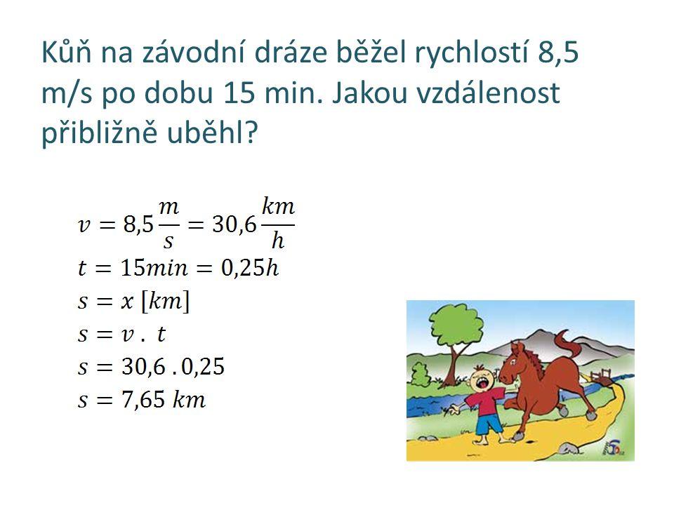 Kůň na závodní dráze běžel rychlostí 8,5 m/s po dobu 15 min