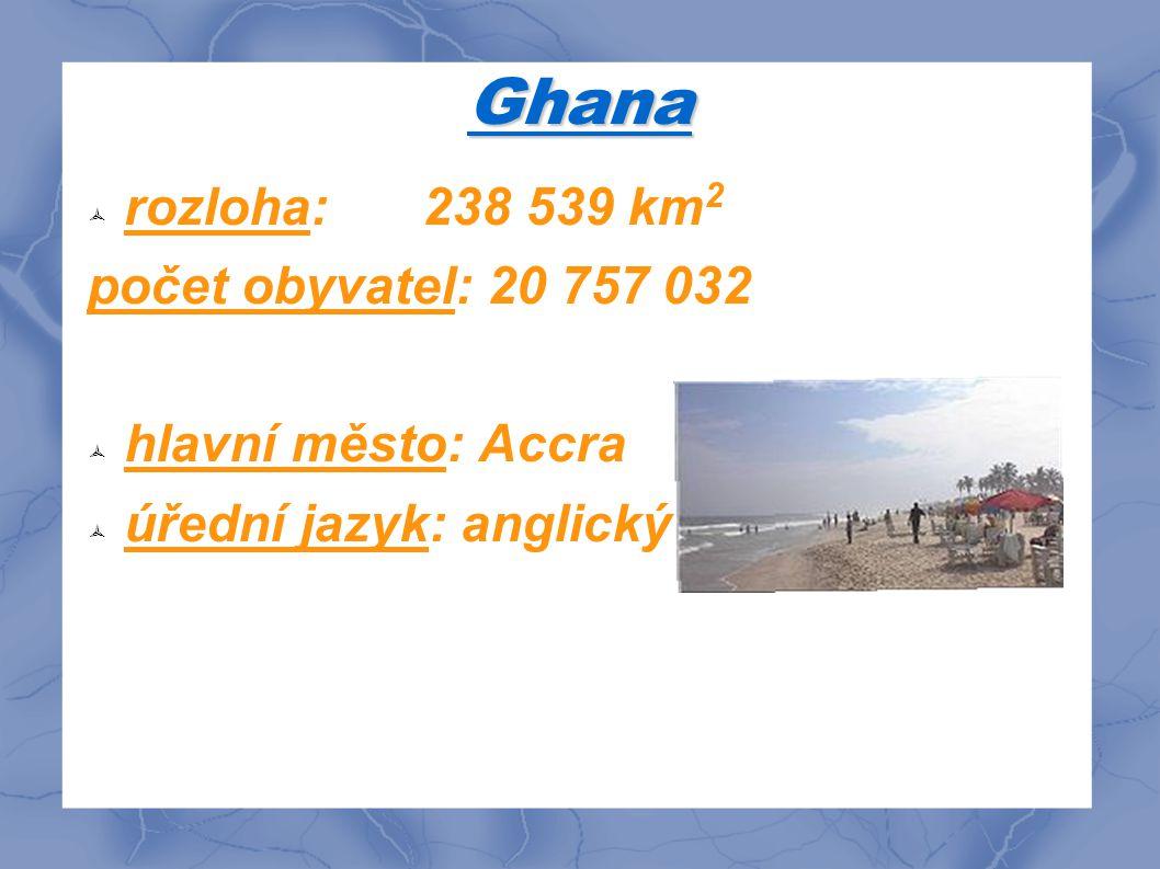 Ghana rozloha: 238 539 km2 počet obyvatel: 20 757 032