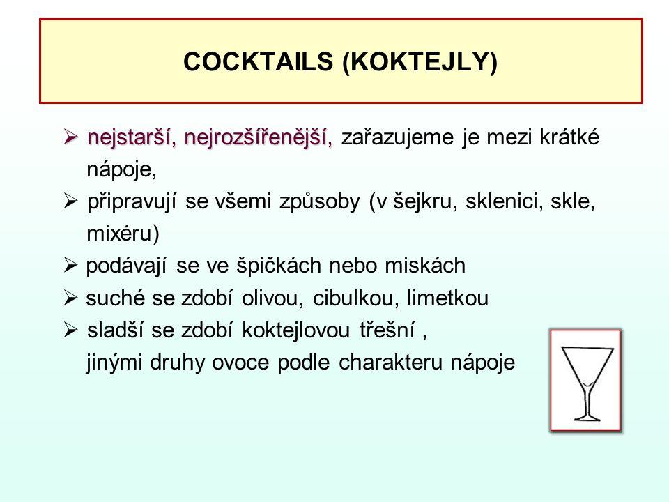 COCKTAILS (KOKTEJLY) nejstarší, nejrozšířenější, zařazujeme je mezi krátké. nápoje, připravují se všemi způsoby (v šejkru, sklenici, skle,