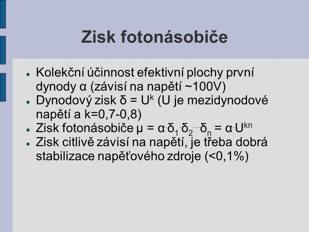 Zisk fotonásobiče Kolekční účinnost efektivní plochy první dynody α (závisí na napětí ~100V)