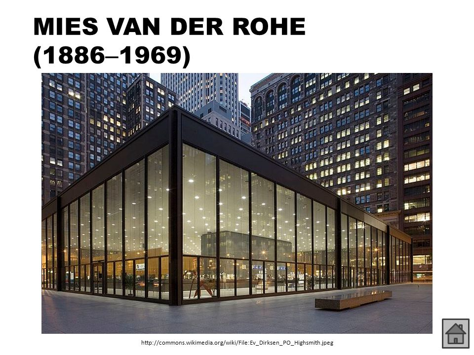 MIES VAN DER ROHE (1886–1969) http://commons.wikimedia.org/wiki/File:Ev_Dirksen_PO_Highsmith.jpeg