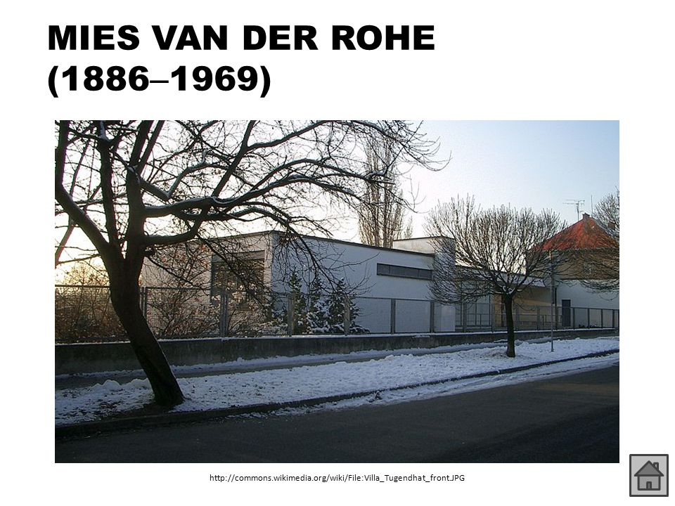 MIES VAN DER ROHE (1886–1969) http://commons.wikimedia.org/wiki/File:Villa_Tugendhat_front.JPG