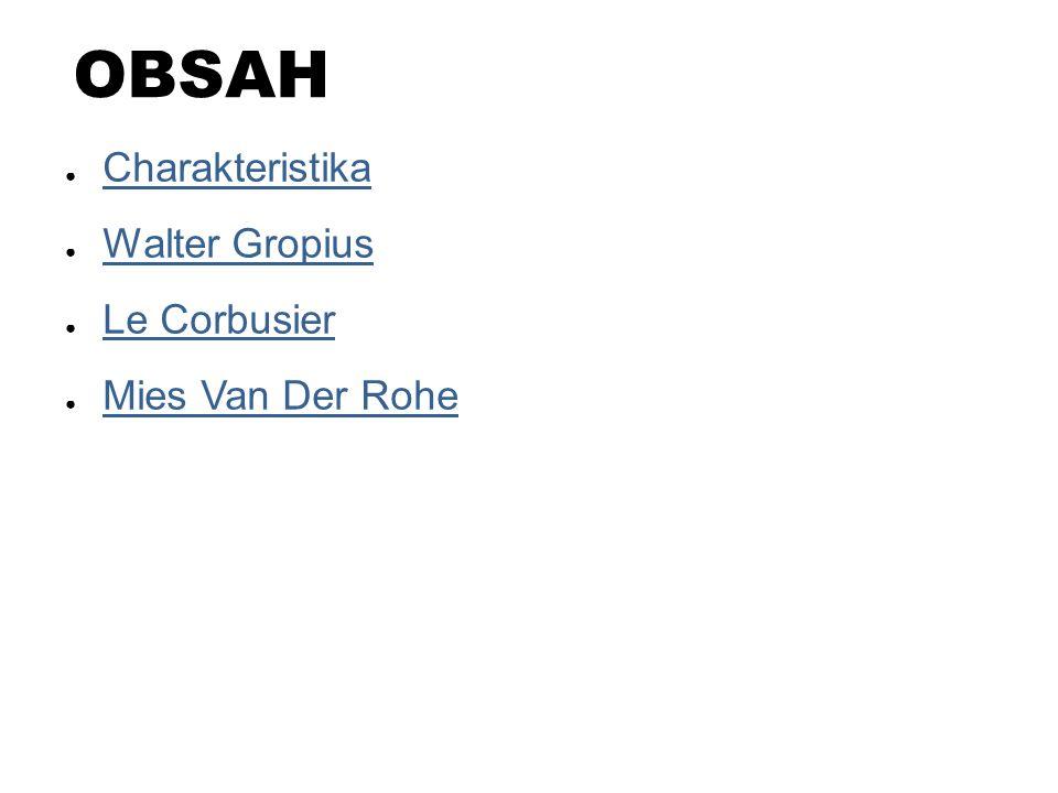 OBSAH Charakteristika Walter Gropius Le Corbusier Mies Van Der Rohe