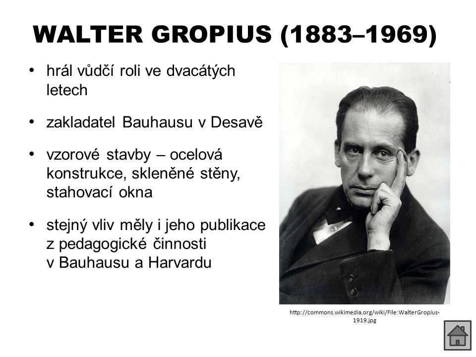 WALTER GROPIUS (1883–1969) hrál vůdčí roli ve dvacátých letech