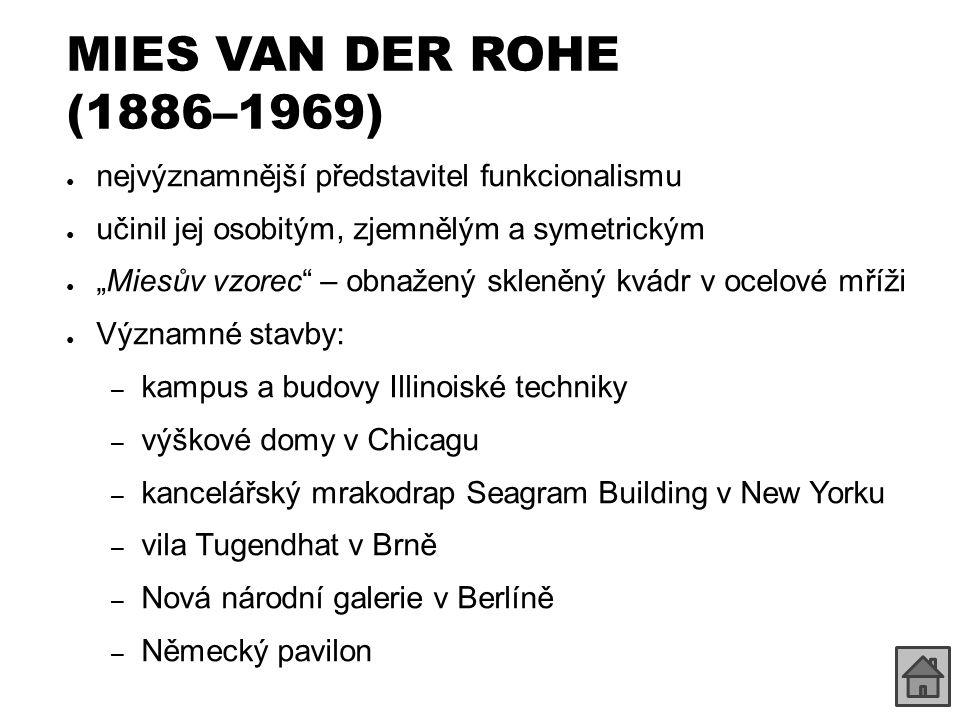 MIES VAN DER ROHE (1886–1969) nejvýznamnější představitel funkcionalismu. učinil jej osobitým, zjemnělým a symetrickým.