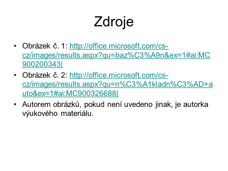 Zdroje Obrázek č. 1: http://office.microsoft.com/cs-cz/images/results.aspx qu=baz%C3%A9n&ex=1#ai:MC900200343|