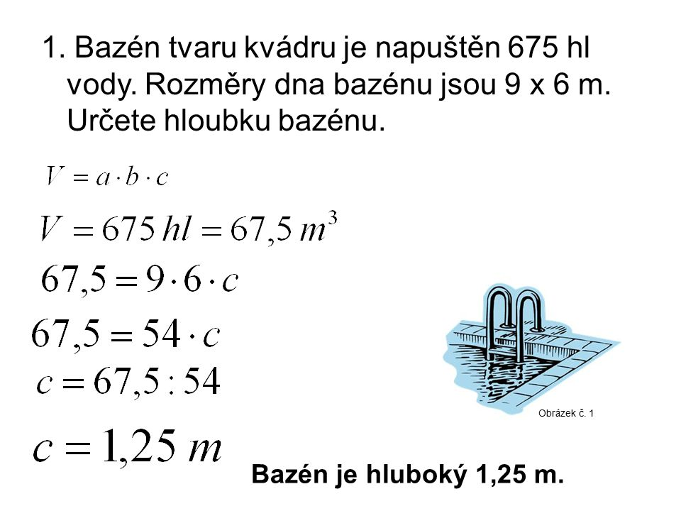 1. Bazén tvaru kvádru je napuštěn 675 hl vody