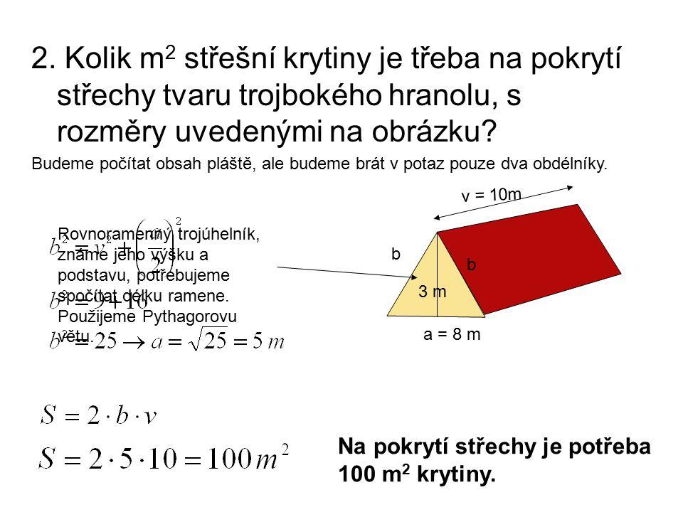 2. Kolik m2 střešní krytiny je třeba na pokrytí střechy tvaru trojbokého hranolu, s rozměry uvedenými na obrázku