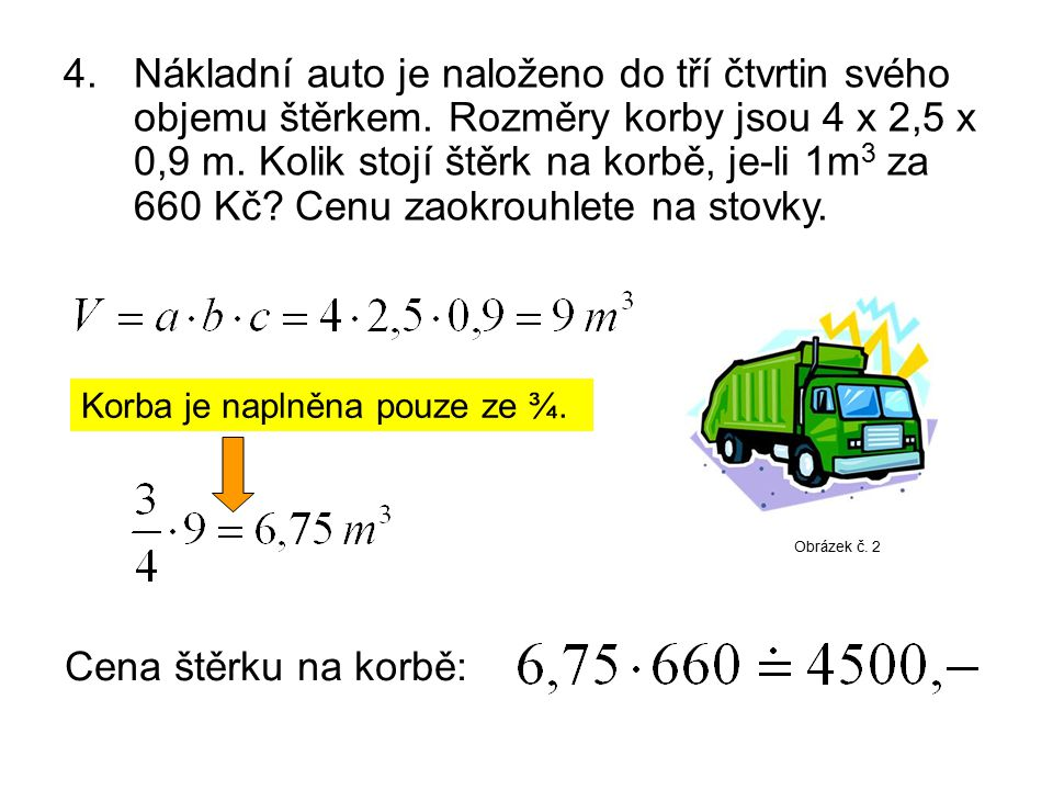 4. Nákladní auto je naloženo do tří čtvrtin svého objemu štěrkem