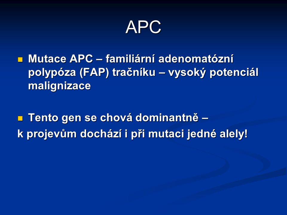 APC Mutace APC – familiární adenomatózní polypóza (FAP) tračníku – vysoký potenciál malignizace. Tento gen se chová dominantně –