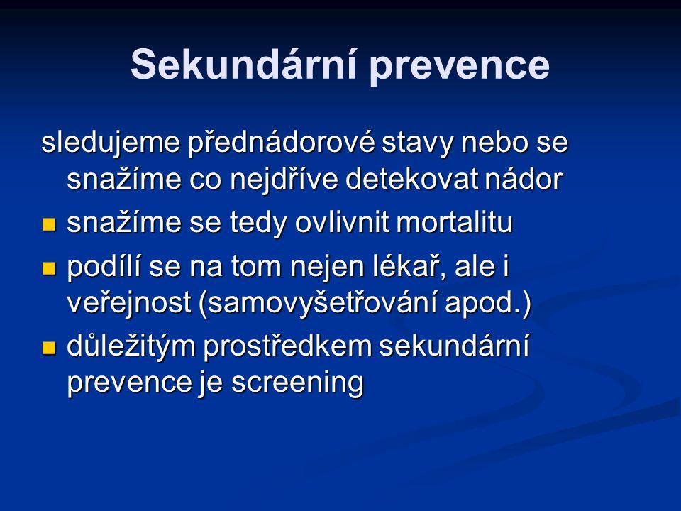 Sekundární prevence sledujeme přednádorové stavy nebo se snažíme co nejdříve detekovat nádor. snažíme se tedy ovlivnit mortalitu.